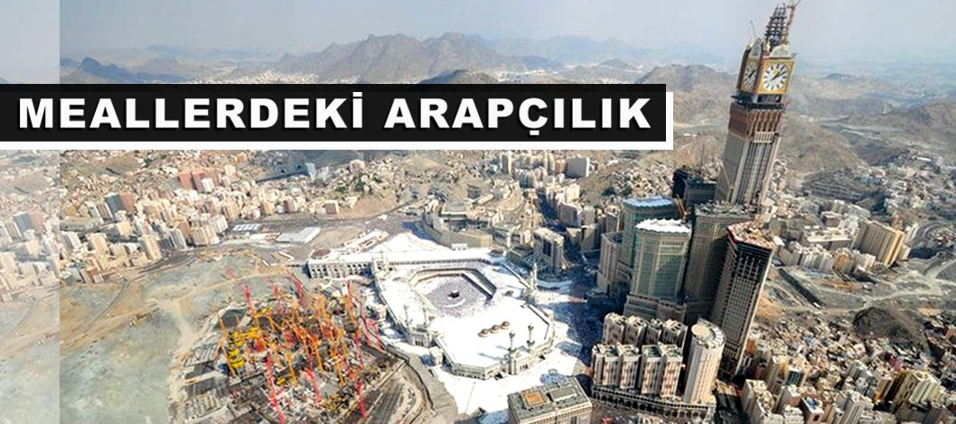 Kur'an'da aşağılanan Araplar – Arap yerine Bedevi yazan mealciler – Arapçılık – Millet kavramı – Haniflik